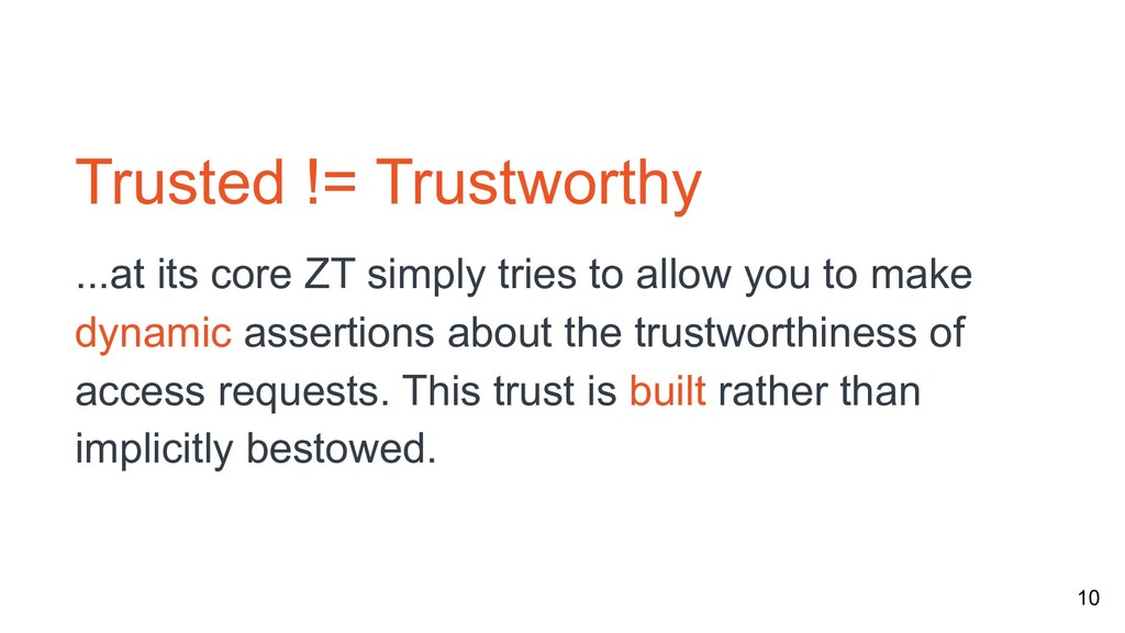 10 Trusted != Trustworthy ...at its core ZT sim...