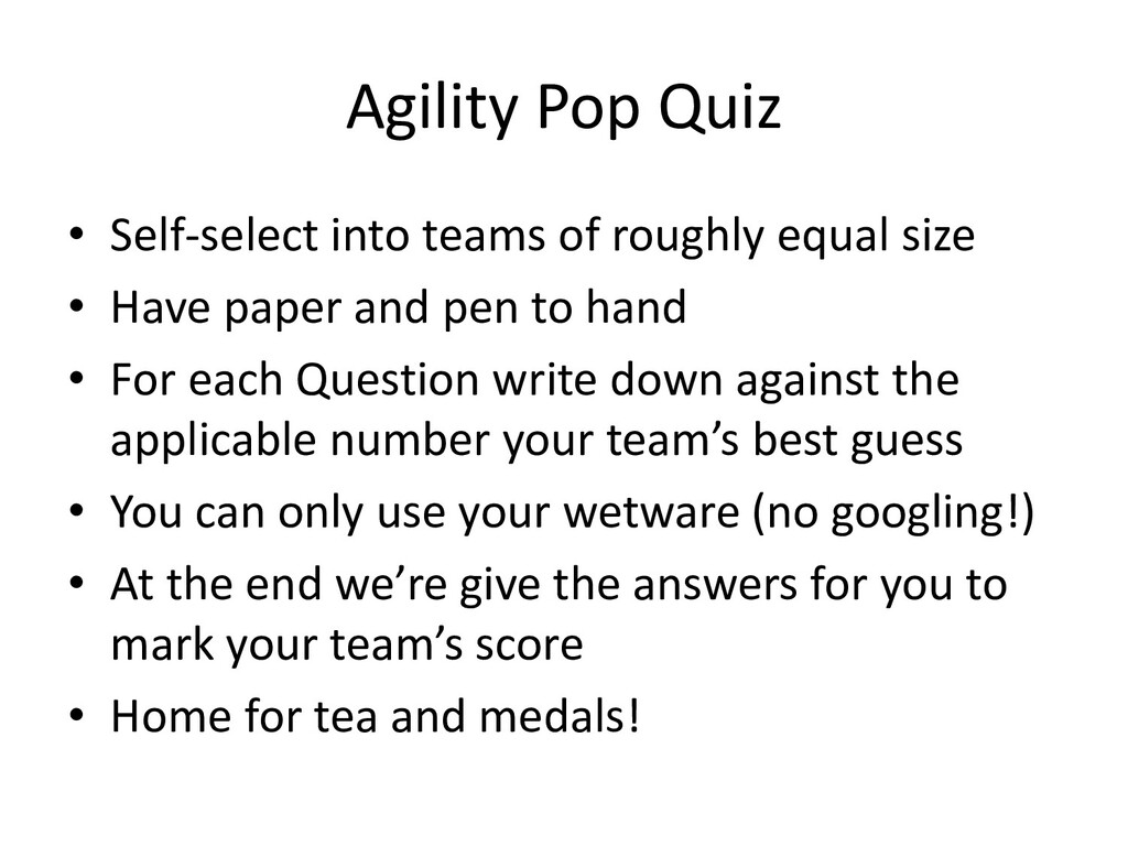 Agility Pop Quiz • Self-select into teams of ro...