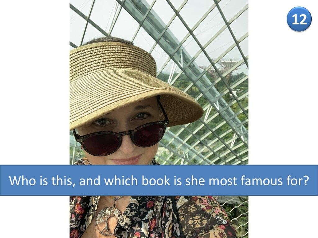 12 Who is this, and which book is she most famo...