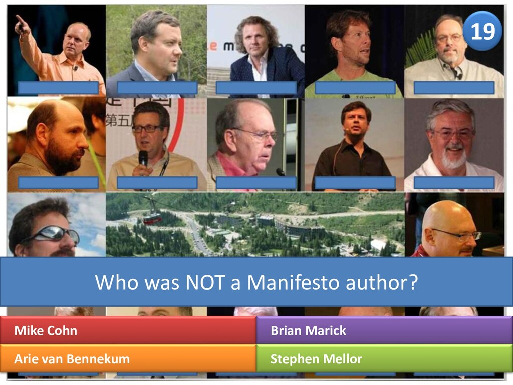 19 Who was NOT a Manifesto author? Mike Cohn Ar...