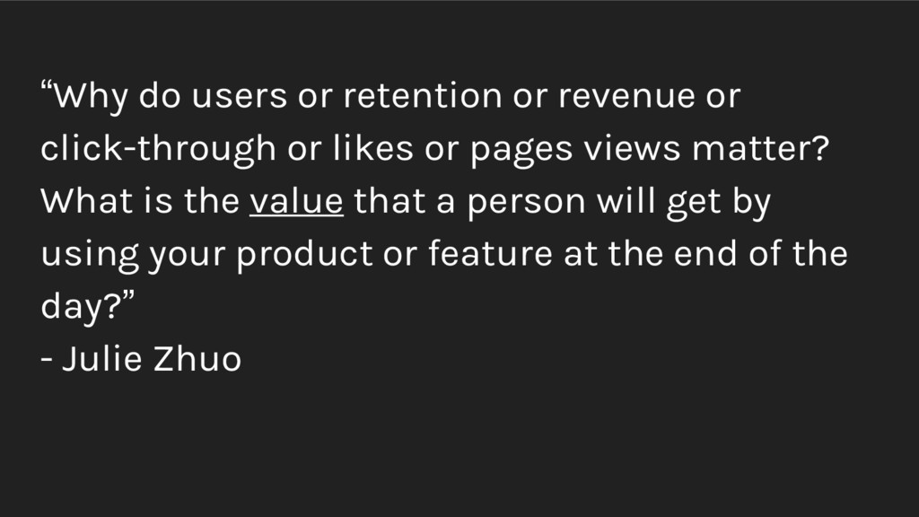 """""""Why do users or retention or revenue or click-..."""