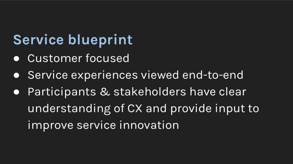 Service blueprint ● Customer focused ● Service ...