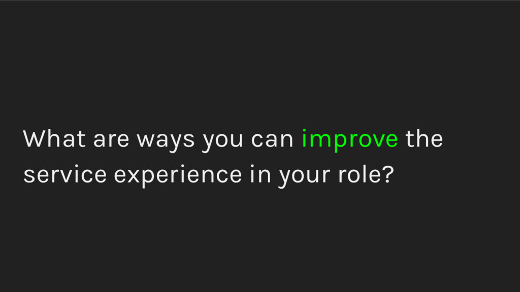 What are ways you can improve the service exper...