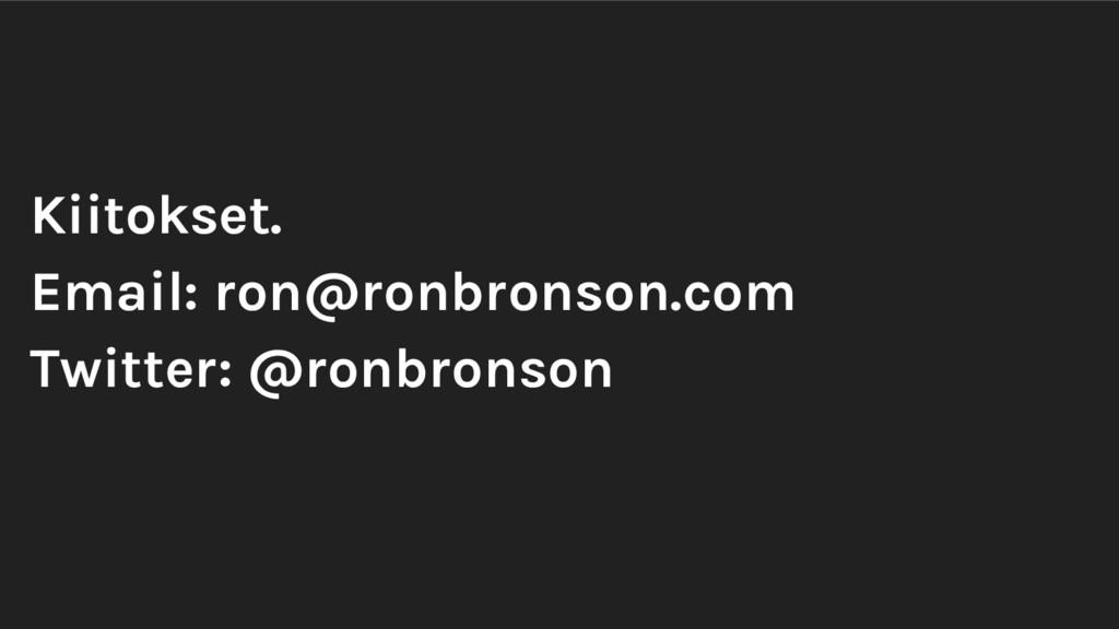 Kiitokset. Email: ron@ronbronson.com Twitter: @...
