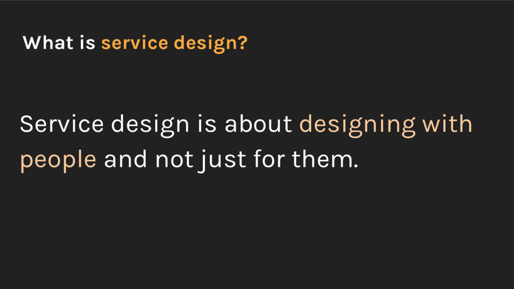 What is service design? Service design is about...