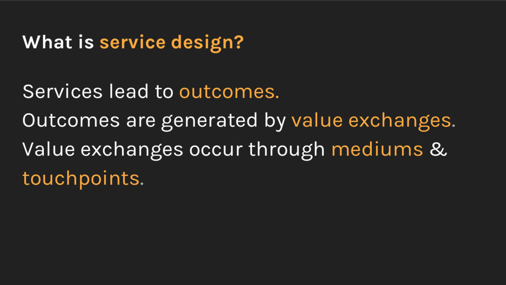 What is service design? Services lead to outcom...
