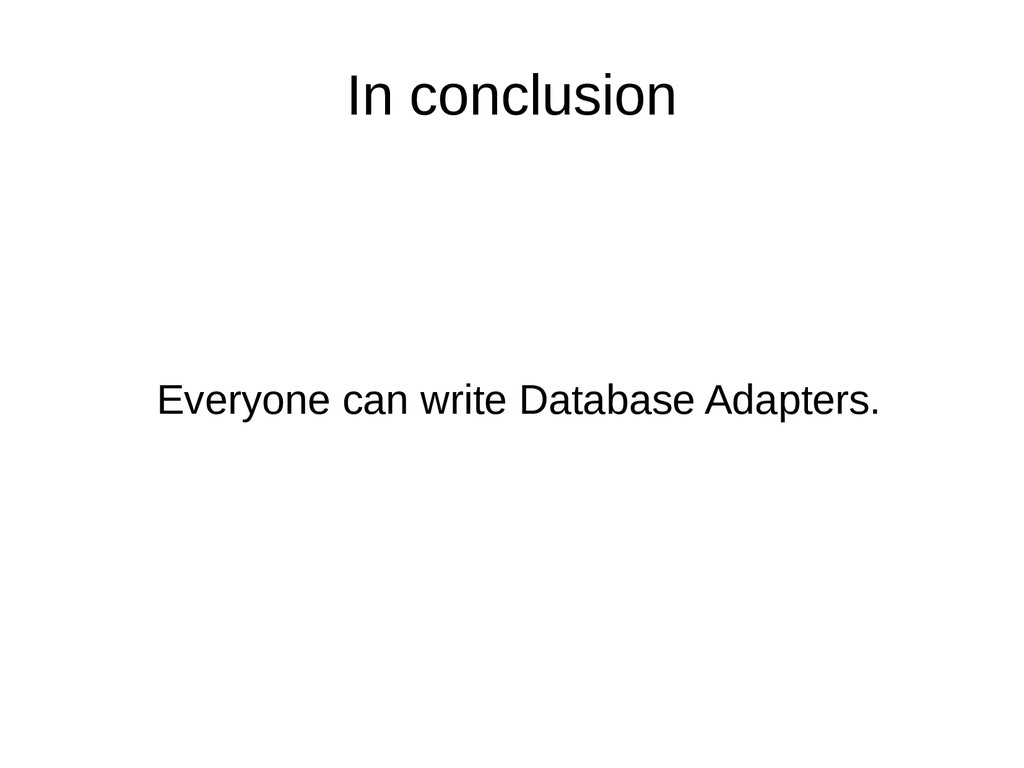 In conclusion Everyone can write Database Adapt...
