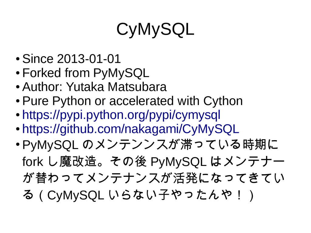 CyMySQL ● Since 2013-01-01 ● Forked from PyMySQ...