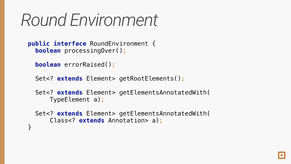 Round Environment public interface RoundEnviron...