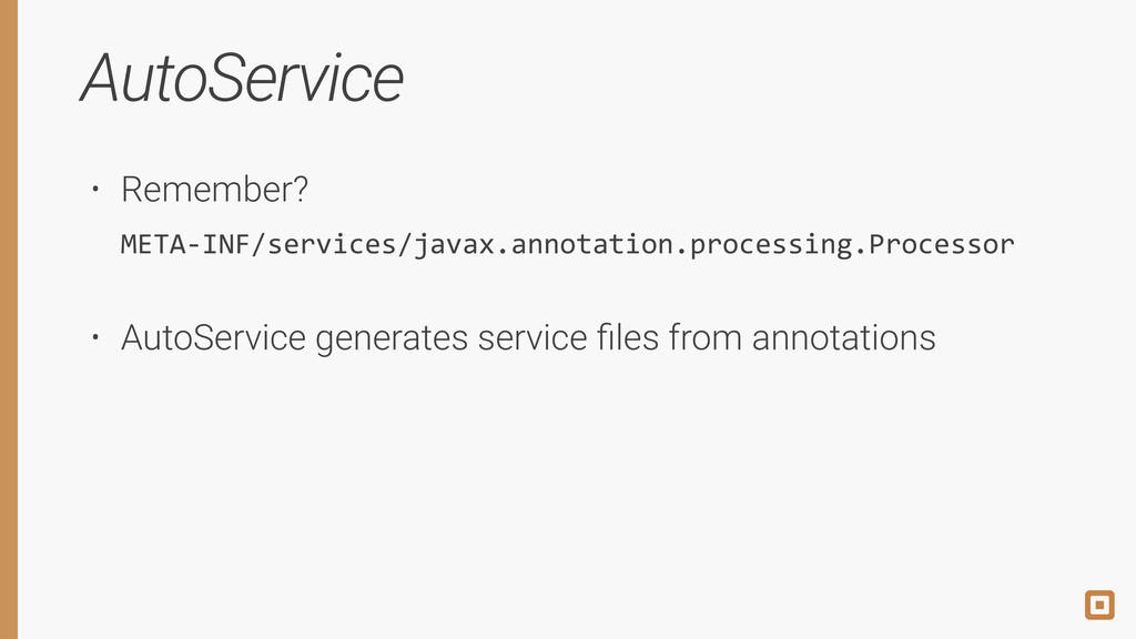 AutoService • Remember? META-‐INF/services/ja...
