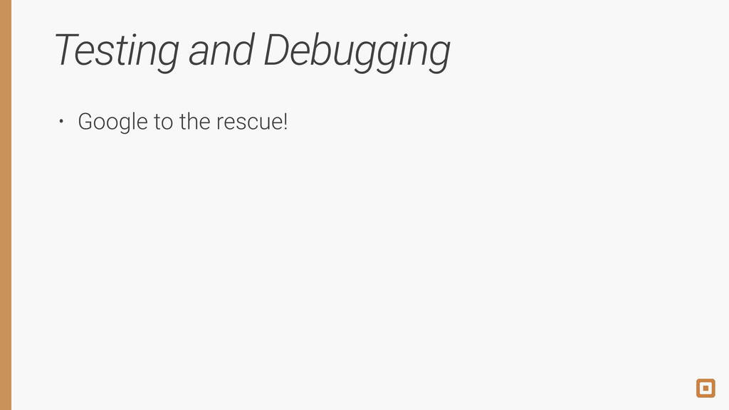 Testing and Debugging • Google to the rescue!