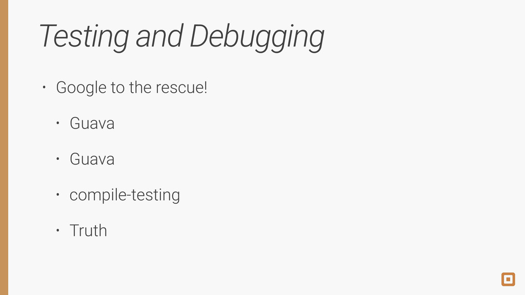 Testing and Debugging • Google to the rescue! •...