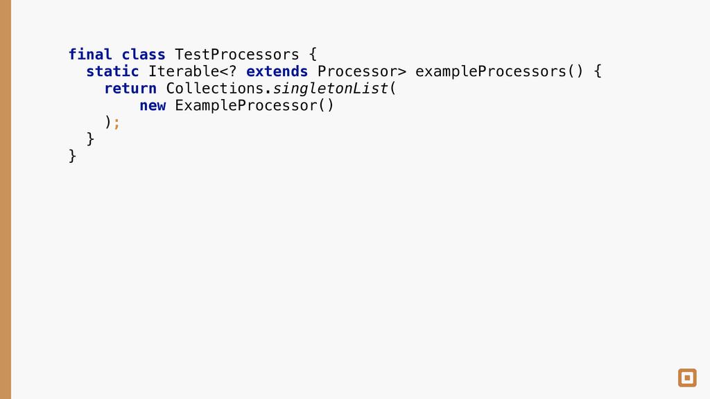 final class TestProcessors { static Iterable<?...