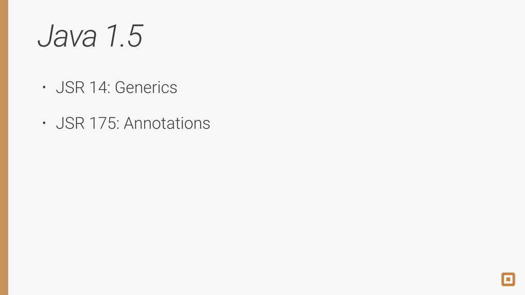 Java 1.5 • JSR 14: Generics • JSR 175: Annotati...