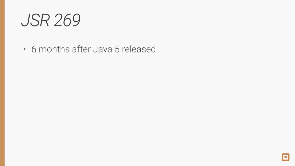 JSR 269 • 6 months after Java 5 released