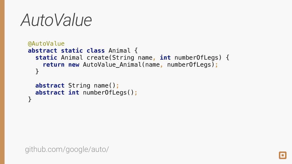 AutoValue @AutoValue abstract static class Ani...