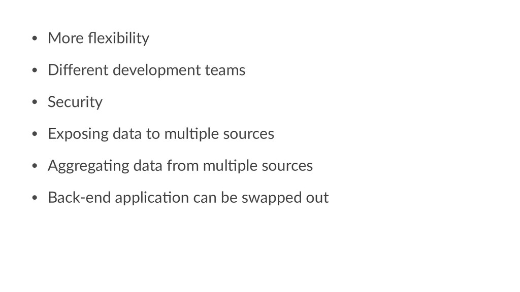 • More flexibility • Different development teams ...