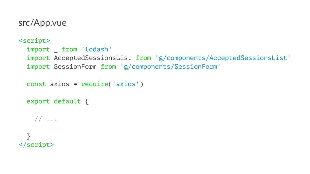 src/App.vue <script> import _ from 'lodash' imp...