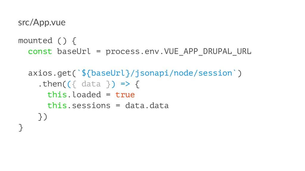 src/App.vue mounted () { const baseUrl = proces...