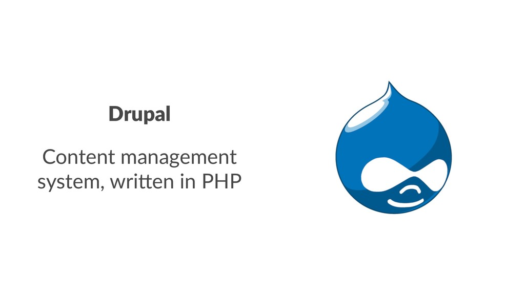 Drupal Content management system, wri!en in PHP