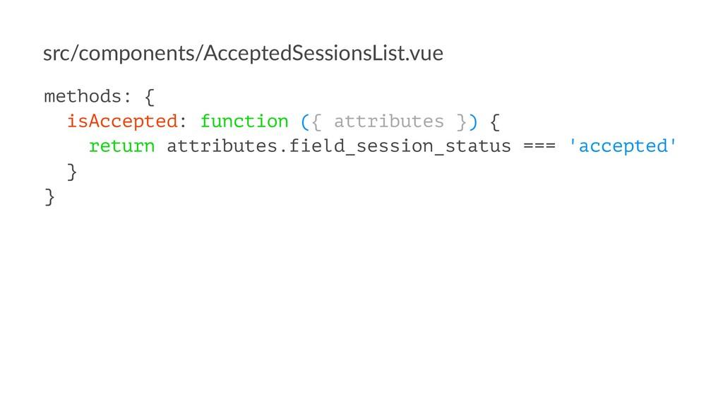 src/components/AcceptedSessionsList.vue methods...