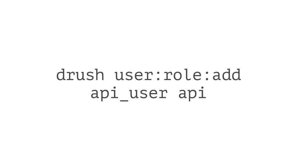 drush user:role:add api_user api