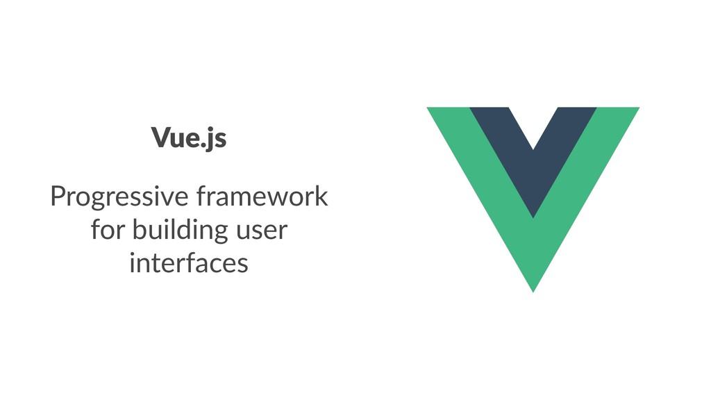 Vue.js Progressive framework for building user ...