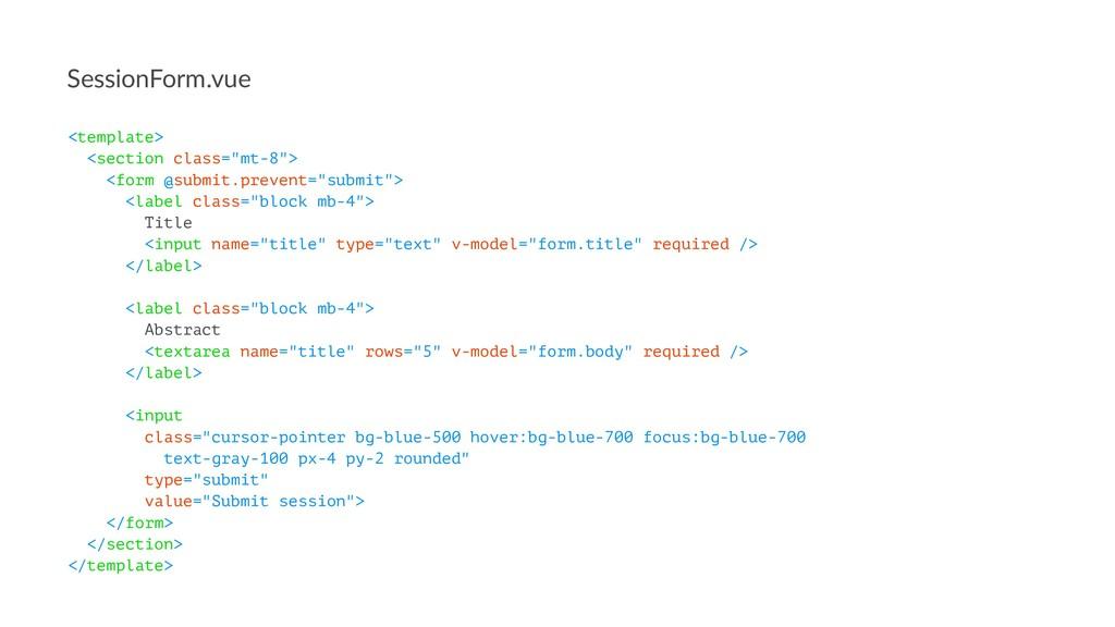 "SessionForm.vue <template> <section class=""mt-8..."