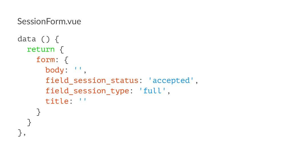 SessionForm.vue data () { return { form: { body...
