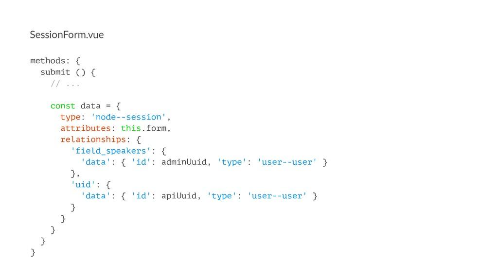 SessionForm.vue methods: { submit () { // ... c...
