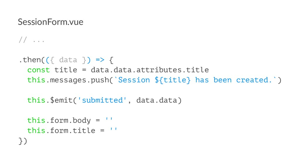 SessionForm.vue // ... .then(({ data }) => { co...