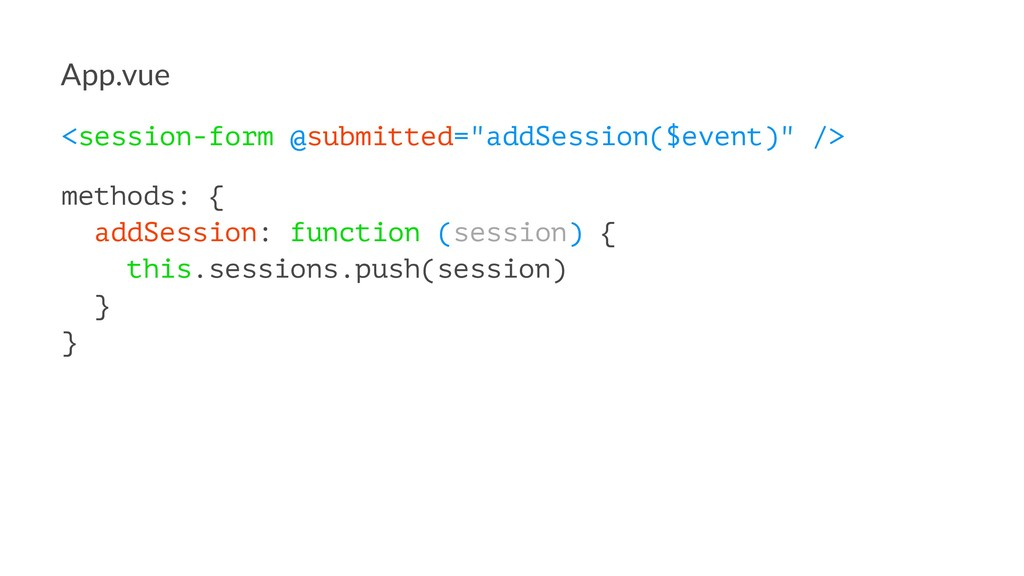 """App.vue <session-form @submitted=""""addSession($e..."""