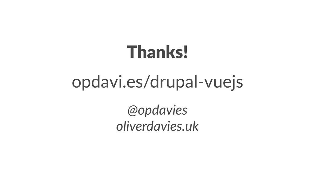 Thanks! opdavi.es/drupal-vuejs @opdavies oliver...
