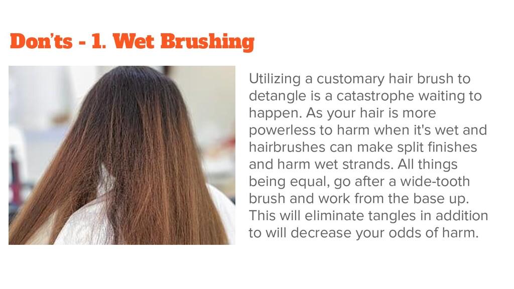 Don'ts - 1. Wet Brushing Utilizing a customary ...