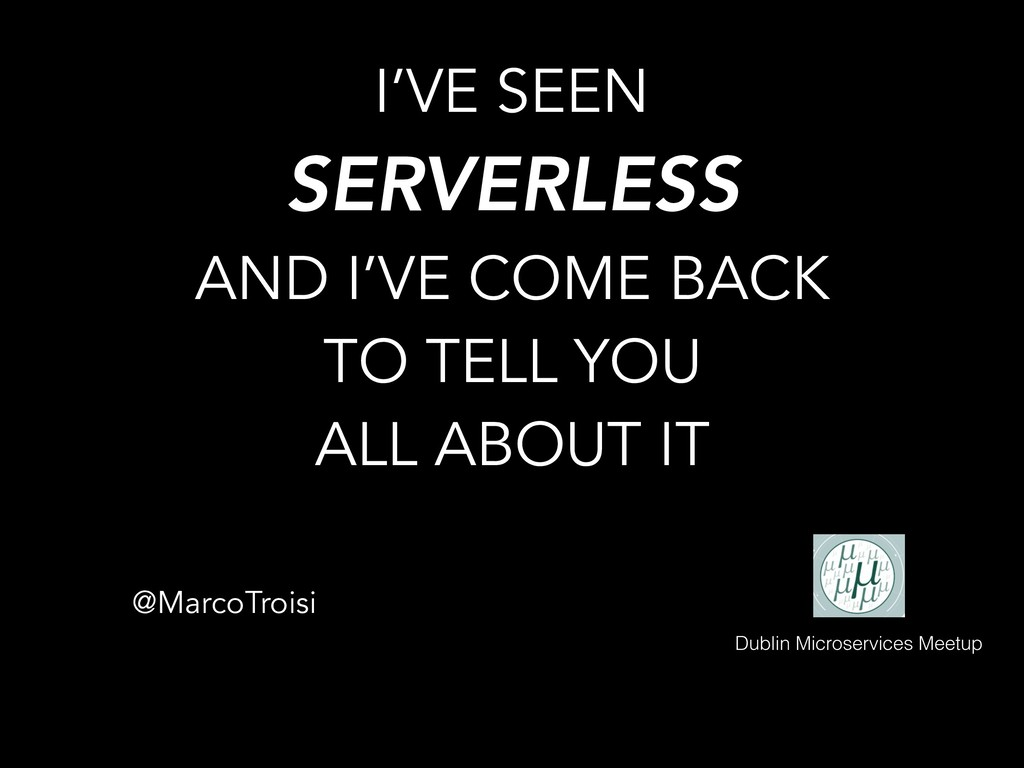 I'VE SEEN SERVERLESS 