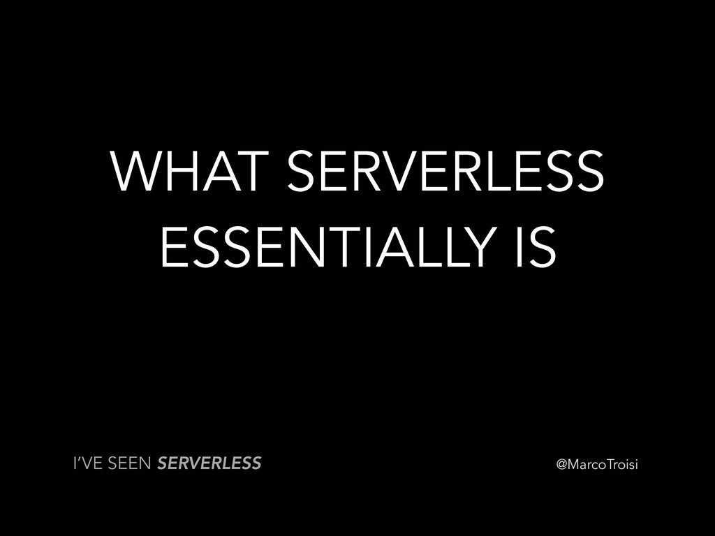 @MarcoTroisi WHAT SERVERLESS ESSENTIALLY IS I'V...