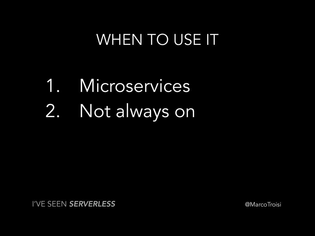 @MarcoTroisi WHEN TO USE IT 1. Microservices 2....