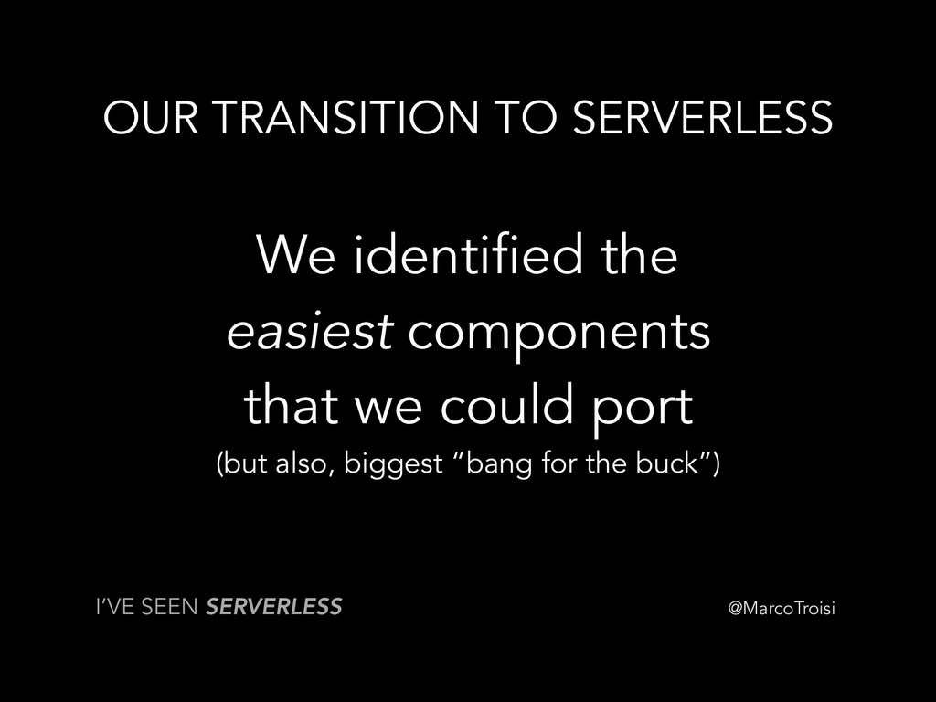 @MarcoTroisi OUR TRANSITION TO SERVERLESS We id...