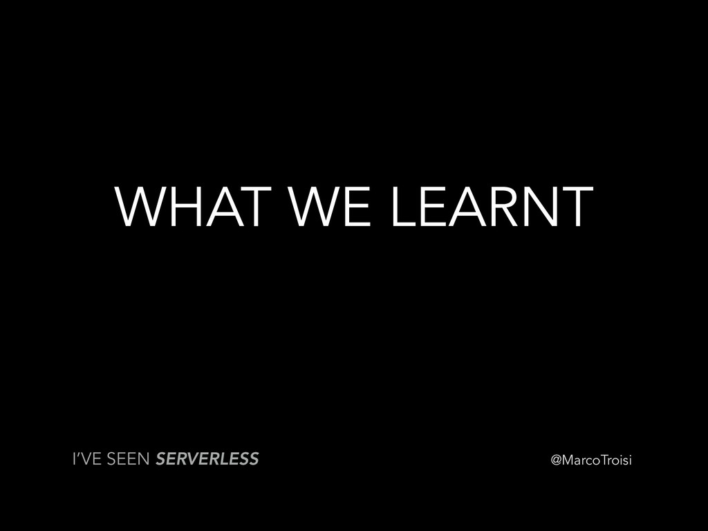 @MarcoTroisi WHAT WE LEARNT I'VE SEEN SERVERLESS