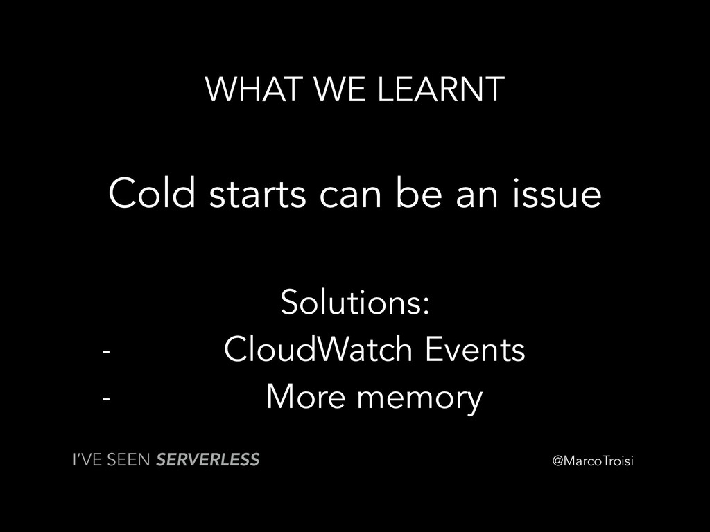 @MarcoTroisi WHAT WE LEARNT Cold starts can be ...