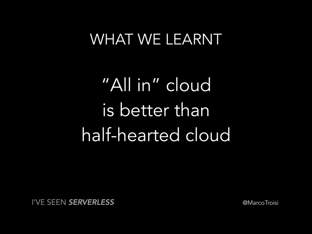 "@MarcoTroisi WHAT WE LEARNT ""All in"" cloud