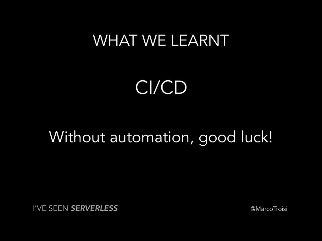 @MarcoTroisi WHAT WE LEARNT CI/CD Without autom...