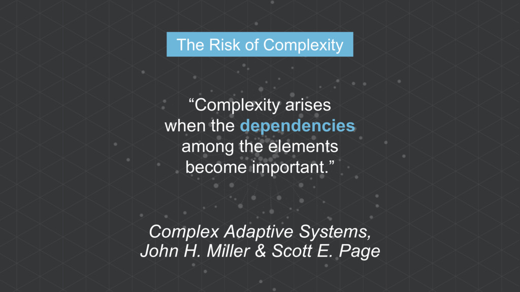"""Complexity arises when the dependencies among ..."