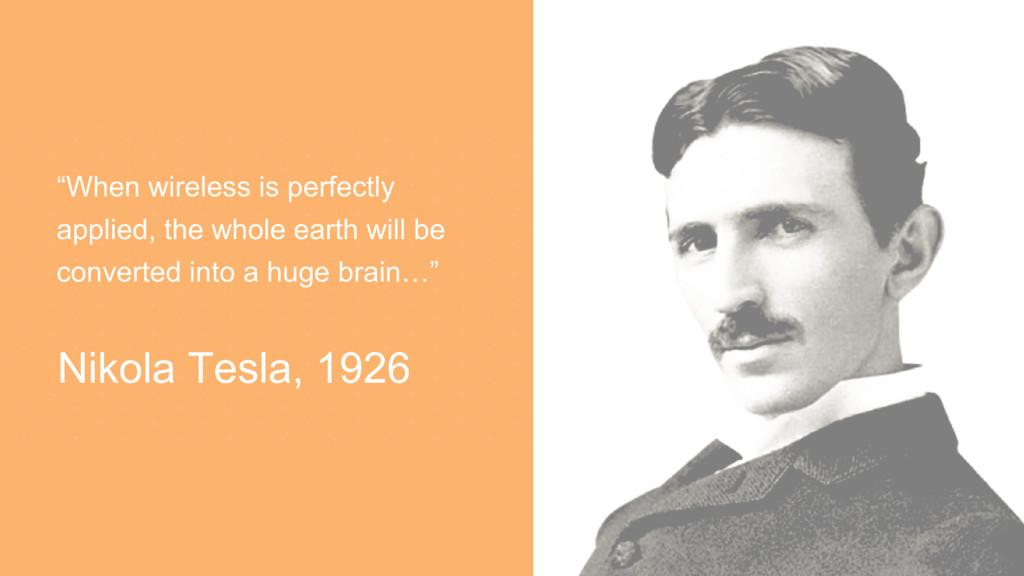 "Nikola Tesla, 1926 ""When wireless is perfectly ..."