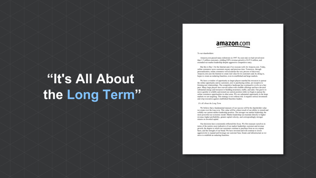 """It's All About the Long Term"" To our sharehold..."