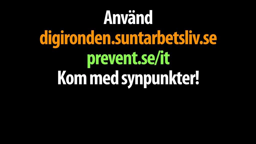 Använd digironden.suntarbetsliv.se prevent.se/i...