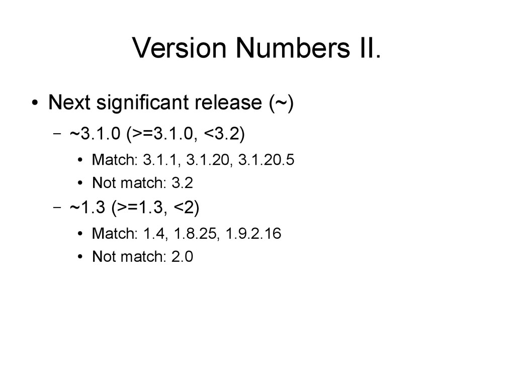 Version Numbers II. ● Next significant release ...