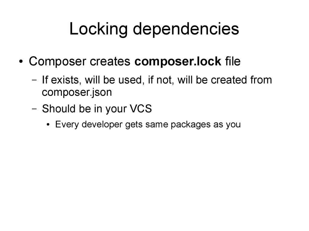 Locking dependencies ● Composer creates compose...