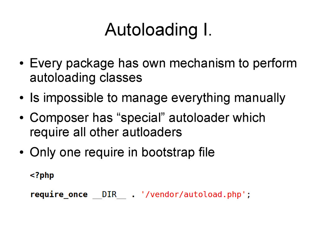 Autoloading I. ● Every package has own mechanis...