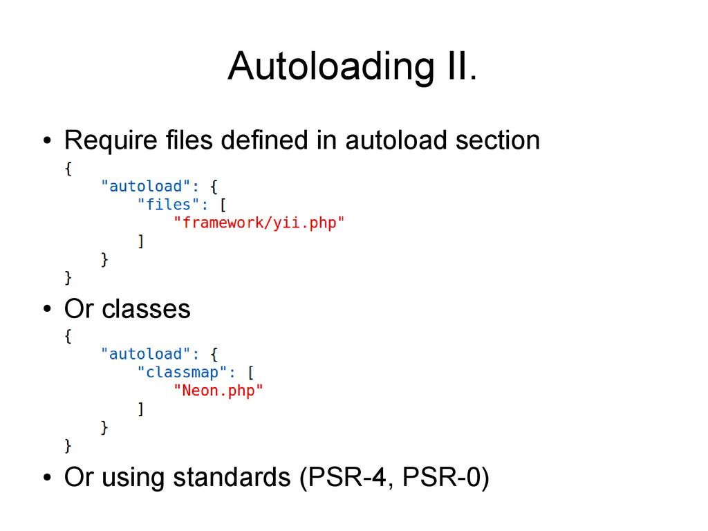 Autoloading II. ● Require files defined in auto...